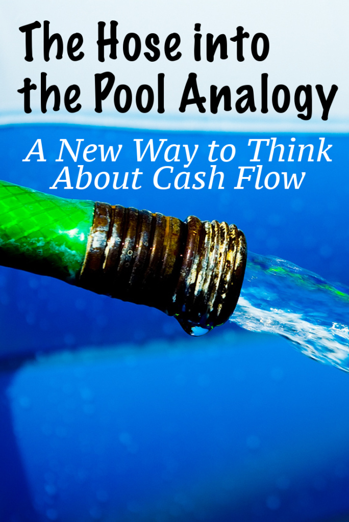 The Hose into the Pool Analogy – A New Way to Think About Cash Flow