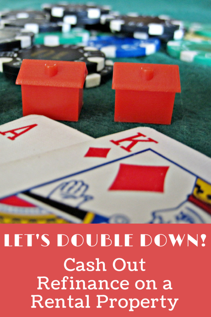 Let's Double Down! Cash Out Refinance on a Rental Property