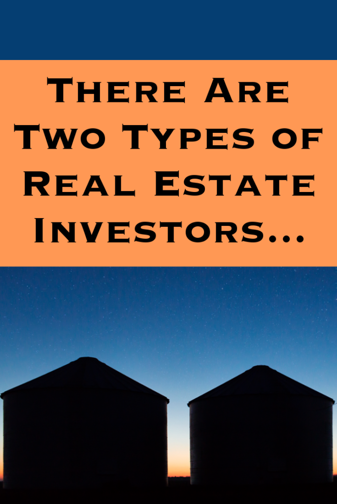 There Are Two Types of Real Estate Investors …