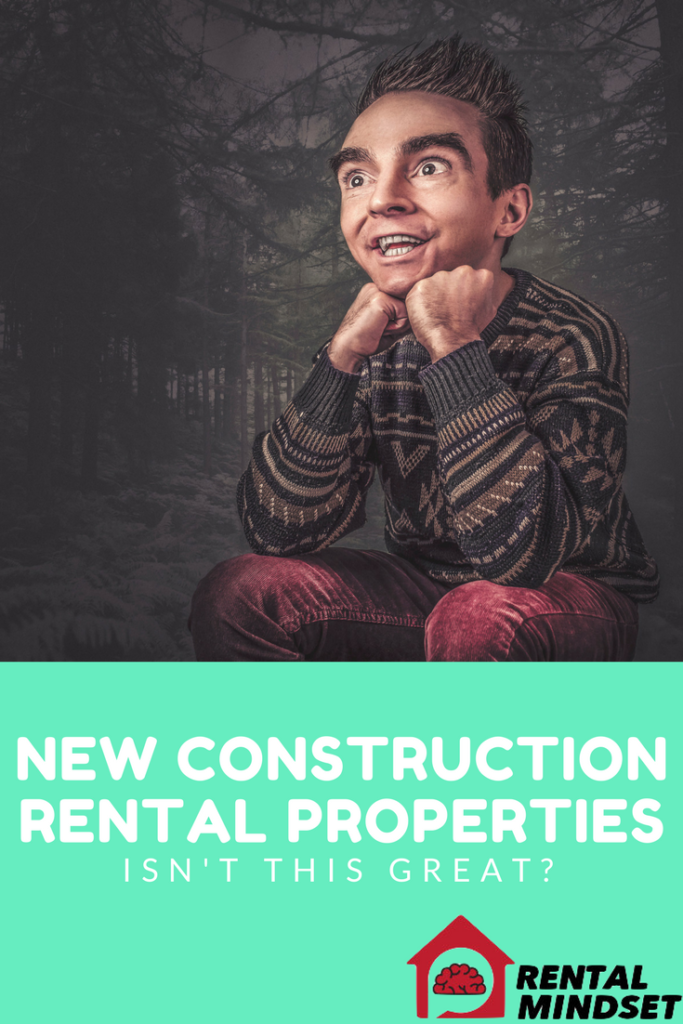 New Construction Rental Properties – Isn't This Great?