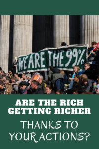 Are The Rich Getting Richer Thanks to Your Actions?