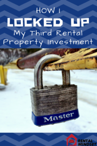 How I Locked Up My Third Rental Property Investment