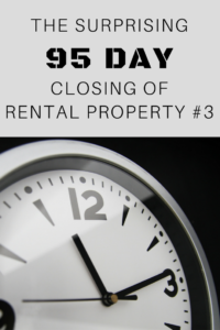 The Surprising 95 Day Closing of Rental Property #3
